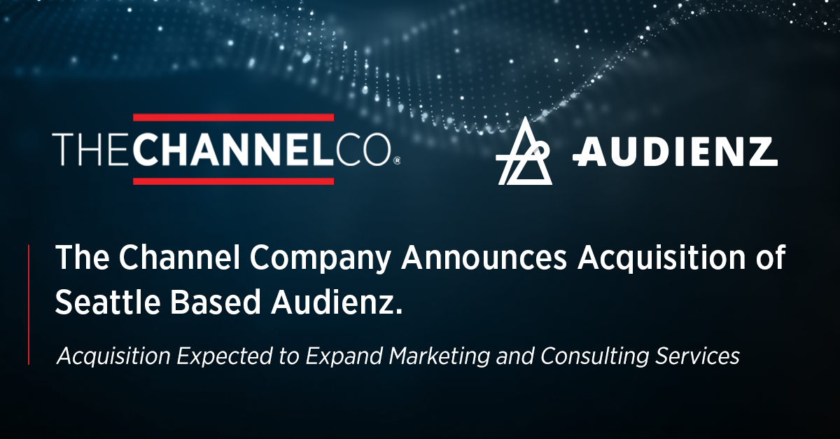 The Channel Company announces acquisition of Audienz, cloud services consultancy and marketing agency headquartered in Seattle, WA.